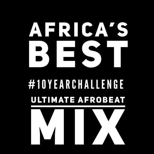 AFROBEAT'S BEST [10 YEAR CHALLENGE] 2 5 HRS ULTIMATE