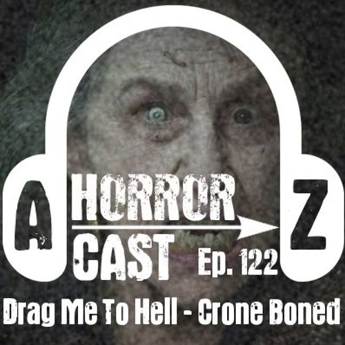 Ep 122 - Drag Me To Hell - Crone Boned