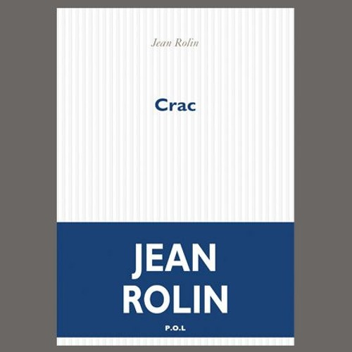 "Jean Rolin ""Crac"", éd. POL"
