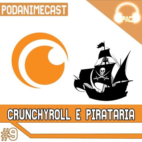 PodAnimeCast #9 – Crunchyroll e Pirataria. Nossa opinião e outras coisas.