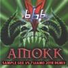 666 vs Tujamo - AMOKK (Sample Gee Mashup)