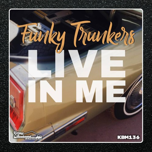Funky Trunkers - Live In Me [Krome Boulevard Music]