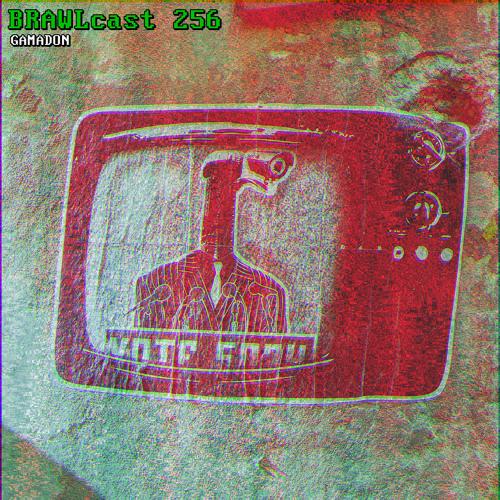 BRAWLcast 256 Gamadon