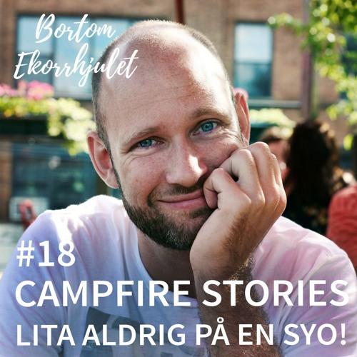 18. Campfire stories - lita aldrig på en syo!