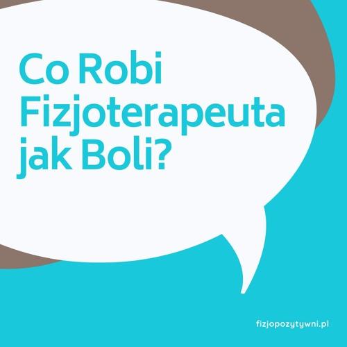 Co Robi Fizjoterapeuta jak Boli? podcast o fizjoterapii