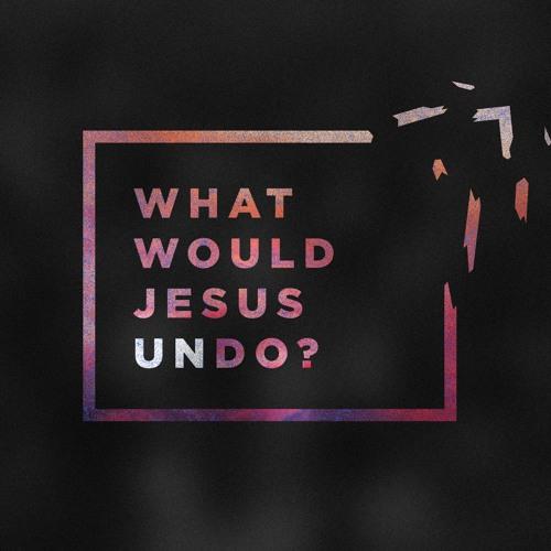 What Would Jesus Undo