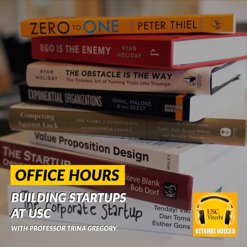 4-108: Building Startups at USC with Professor Trina Gregory