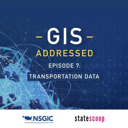 GIS Addressed — Episode 7: Transportation Data