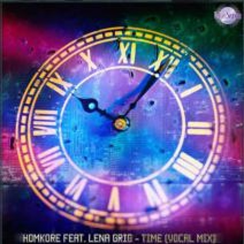 Homcore feat. Lena Grig - Time ( vocal mix)