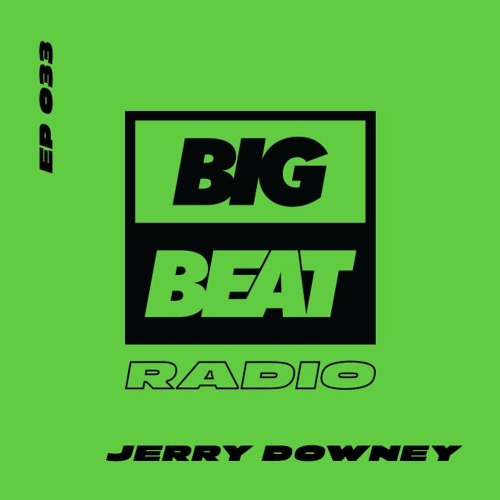 Big Beat Radio: EP #33 - Jerry Downey (Live From Detroit Mix)