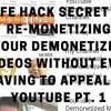 Life Hack Secret  How To RE - MONETIZE Your DEMONETIZED Videos Without Appealing To YouTube Pt. 1