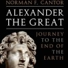 Alexander The Great: Journey To The End Of The Earth By Norman F. Cantor Audiobook Excerpt