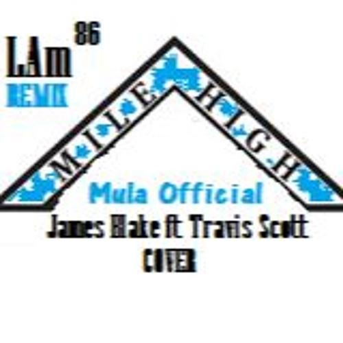 "LAm (Beat) Mula Official (Vocals) [James Blake Ft Travis Scott ""Mile High"" [COVER]"