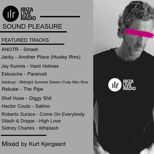 Sound Pleasure #26 Mixed by Kurt Kjergaard Ibizaliveradio.com