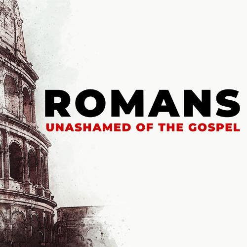 Romans - Unashamed of the Gospel