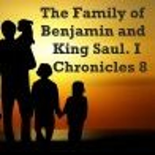 The Family Of Benjamin And King Saul. I Chronicles 8
