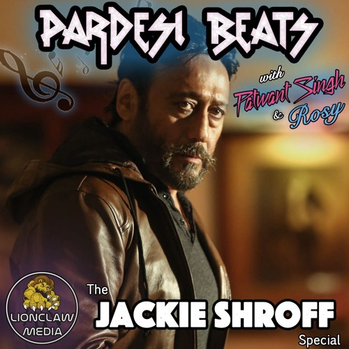 Pardesi Beats Show with Patwant Singh - Jackie Shroff Special - Feat. Rosy - Aired on 2019, Feb. 05