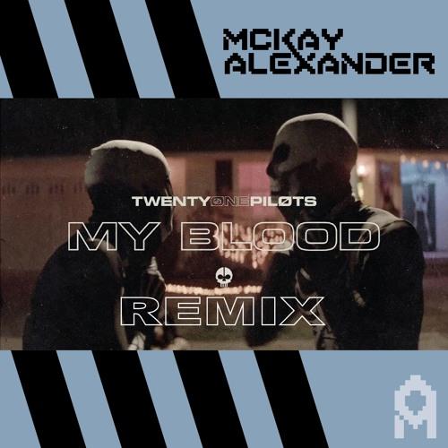 Twenty One Pilots - My Blood (McKay Alexander Remix)