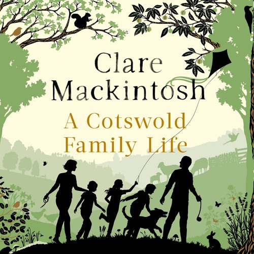 A Cotswold Family Life, written and read by Clare Mackintosh (Audiobook extract)