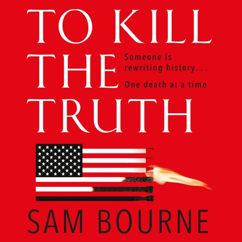To Kill the Truth by Sam Bourne, read by Kerry Shale
