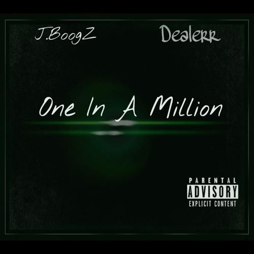 One In A Million - J.BoogZ  Ft. Dealerr(produced by Da Hood)