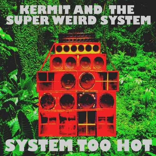 Kermit And The Super Weird System - SYSTEM TOO HOT (Mixtape)