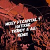 Mixey Ft. Capital T - Hatixhe ( TR3NDY REMIX )