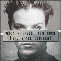 Gala - Freed From Noch (Dr. Space Bootleg)