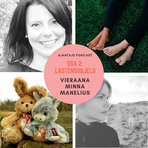 Ajantaju, Osa 2: Lastensuojelu, vieraana Minna Manelius