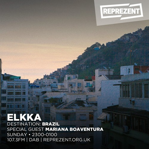 Destination: Brazil - 2 hour special with Elkka and special guest Mariana Boaventura on Reprezent
