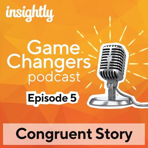 Gamechangers EP 5 - Congruent Story