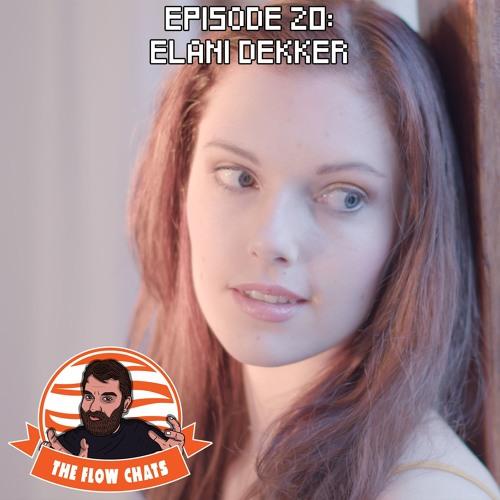 The Flow Chats 020: Elani Dekker