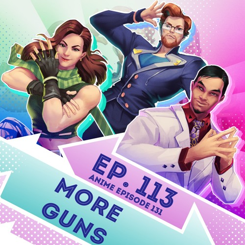 Episode 113 - (Anime Ep. 131) - More Guns(with guest Nael)