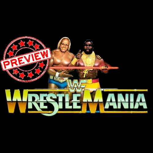Wrestlemania Preview by Our Vantage Point - Retro Wrestling Podcast