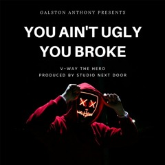 You Ain't Ugly You Broke