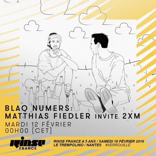 Blaq Numbers : Matthias Fiedler invite 2XM / February 12 2019 / RinseFM FRance