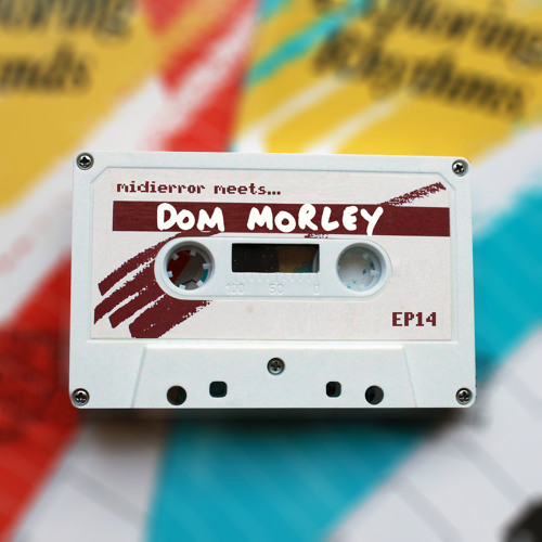 midierror meets... Dom Morley [EP14] Producer / Sound Engineer / Mix Engineer