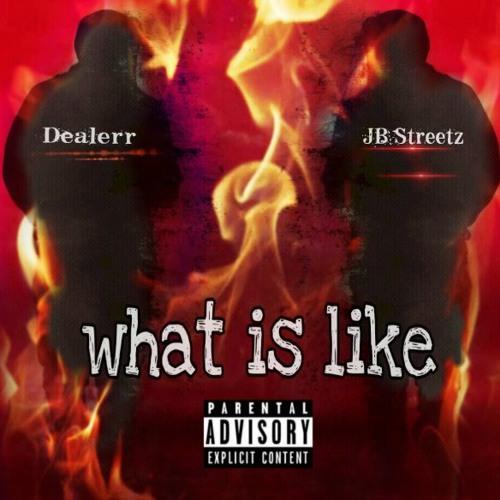 Dealerr Feat. JB StreetZ What Is Like