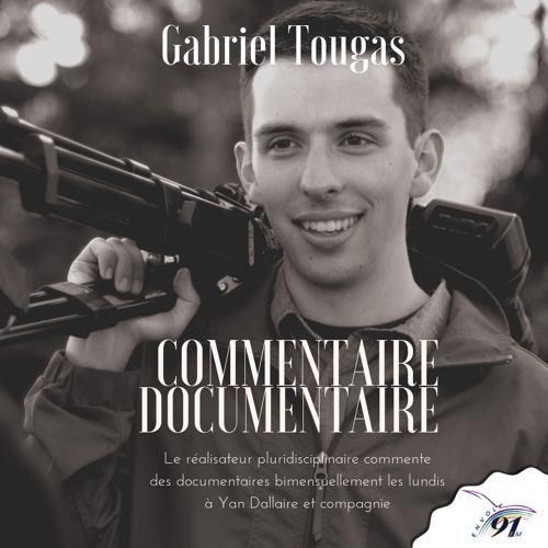 Commentaire, documentaire avec Gabriel Tougas