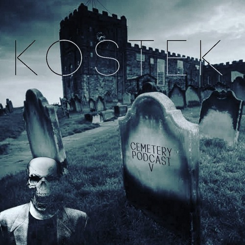 Cemetery Podcast #5 - Kostek - (10.02.2019)