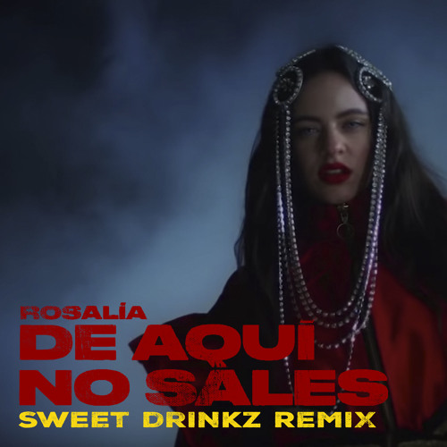 Rosalía - De Aquí No Sales (Sweet Drinkz Remix) [Free Download]