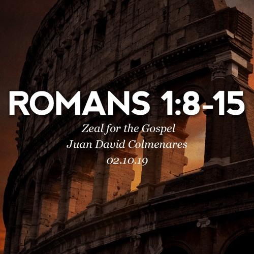 02.10.19 - Romans 1:8-15 - Zeal for the Gospel - Juan David Colmenares
