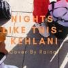 Nights Like This- Kehlani | Cover by Rainar