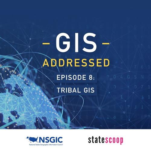 GIS Addressed — Episode 8: Tribal GIS
