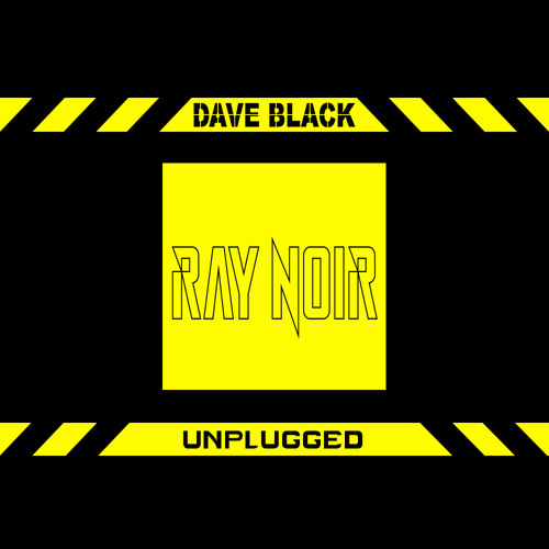 Dave Black x Ray Noir - Unplugged (Special Guest Mix)