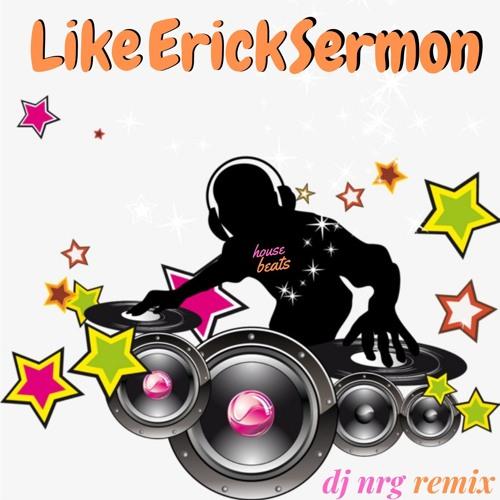 Like Erick Sermon