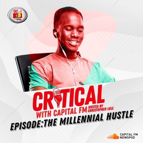 Critical With Capital FM - The Millennial Hustle
