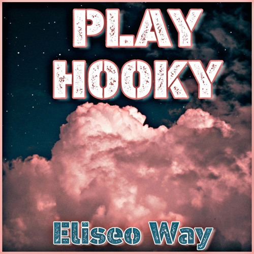"""[New 2019] """"Play Hooky"""" by Eliseo Way [Like ♥/Repost/Comment]"""