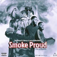 Yaa Pono – Smoke Proud ft Harry & Larry x Blackboi (Prod by Deworm)