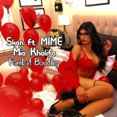 Skan Ft. MIME - Mia Khalifa (KamLat Bootleg)
